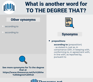 to the degree that, synonym to the degree that, another word for to the degree that, words like to the degree that, thesaurus to the degree that
