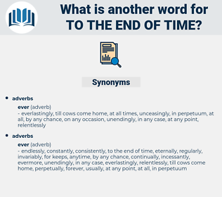 to the end of time, synonym to the end of time, another word for to the end of time, words like to the end of time, thesaurus to the end of time