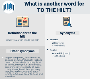 to the hilt, synonym to the hilt, another word for to the hilt, words like to the hilt, thesaurus to the hilt