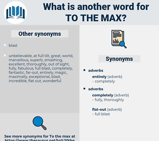 to the max, synonym to the max, another word for to the max, words like to the max, thesaurus to the max