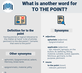 to the point, synonym to the point, another word for to the point, words like to the point, thesaurus to the point