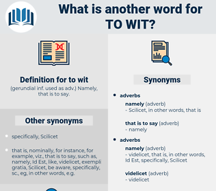 to wit, synonym to wit, another word for to wit, words like to wit, thesaurus to wit