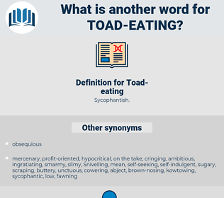 Toad-eating, synonym Toad-eating, another word for Toad-eating, words like Toad-eating, thesaurus Toad-eating