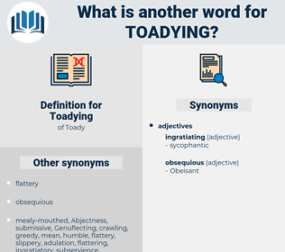 Toadying, synonym Toadying, another word for Toadying, words like Toadying, thesaurus Toadying