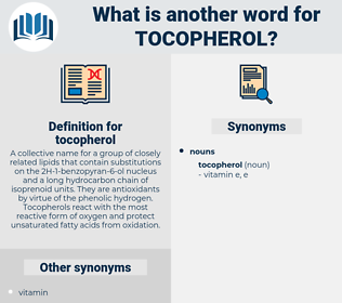 tocopherol, synonym tocopherol, another word for tocopherol, words like tocopherol, thesaurus tocopherol
