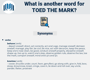 toed the mark, synonym toed the mark, another word for toed the mark, words like toed the mark, thesaurus toed the mark