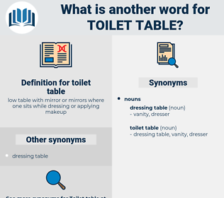 toilet table, synonym toilet table, another word for toilet table, words like toilet table, thesaurus toilet table