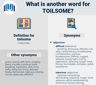 toilsome, synonym toilsome, another word for toilsome, words like toilsome, thesaurus toilsome