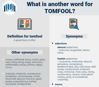 tomfool, synonym tomfool, another word for tomfool, words like tomfool, thesaurus tomfool