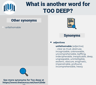 too deep, synonym too deep, another word for too deep, words like too deep, thesaurus too deep