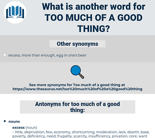 too much of a good thing, synonym too much of a good thing, another word for too much of a good thing, words like too much of a good thing, thesaurus too much of a good thing