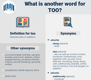 too, synonym too, another word for too, words like too, thesaurus too