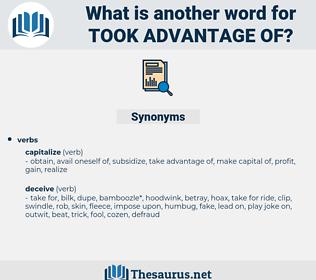 took advantage of, synonym took advantage of, another word for took advantage of, words like took advantage of, thesaurus took advantage of