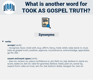 took as gospel truth, synonym took as gospel truth, another word for took as gospel truth, words like took as gospel truth, thesaurus took as gospel truth