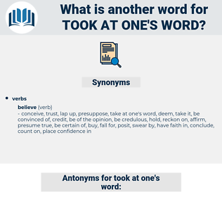 took at one's word, synonym took at one's word, another word for took at one's word, words like took at one's word, thesaurus took at one's word