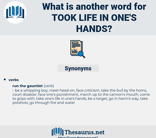 took life in one's hands, synonym took life in one's hands, another word for took life in one's hands, words like took life in one's hands, thesaurus took life in one's hands