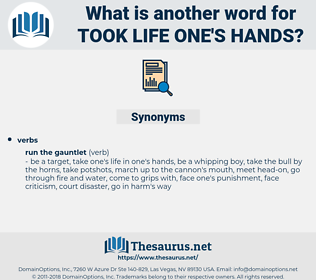 took life one's hands, synonym took life one's hands, another word for took life one's hands, words like took life one's hands, thesaurus took life one's hands
