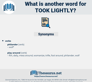 took lightly, synonym took lightly, another word for took lightly, words like took lightly, thesaurus took lightly