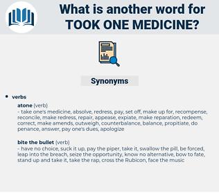 took one medicine, synonym took one medicine, another word for took one medicine, words like took one medicine, thesaurus took one medicine