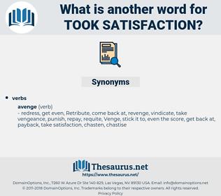 took satisfaction, synonym took satisfaction, another word for took satisfaction, words like took satisfaction, thesaurus took satisfaction