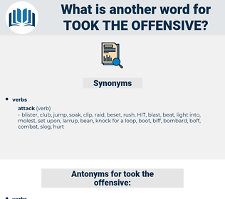 took the offensive, synonym took the offensive, another word for took the offensive, words like took the offensive, thesaurus took the offensive