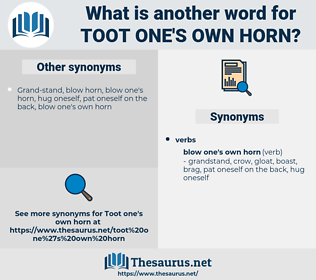 toot one's own horn, synonym toot one's own horn, another word for toot one's own horn, words like toot one's own horn, thesaurus toot one's own horn