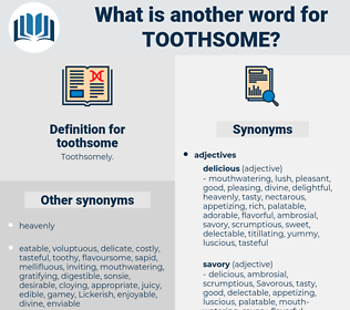 toothsome, synonym toothsome, another word for toothsome, words like toothsome, thesaurus toothsome