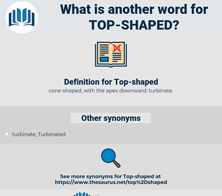 Top-shaped, synonym Top-shaped, another word for Top-shaped, words like Top-shaped, thesaurus Top-shaped