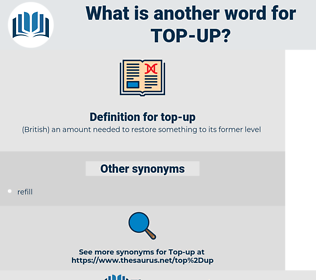 top-up, synonym top-up, another word for top-up, words like top-up, thesaurus top-up