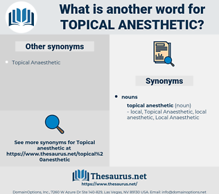 topical anesthetic, synonym topical anesthetic, another word for topical anesthetic, words like topical anesthetic, thesaurus topical anesthetic