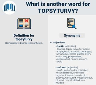 topsyturvy, synonym topsyturvy, another word for topsyturvy, words like topsyturvy, thesaurus topsyturvy
