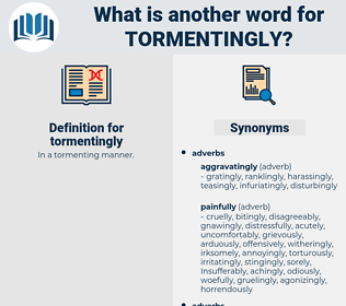 tormentingly, synonym tormentingly, another word for tormentingly, words like tormentingly, thesaurus tormentingly