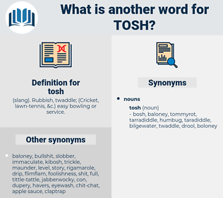 tosh, synonym tosh, another word for tosh, words like tosh, thesaurus tosh