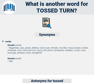 tossed turn, synonym tossed turn, another word for tossed turn, words like tossed turn, thesaurus tossed turn