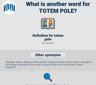 totem pole, synonym totem pole, another word for totem pole, words like totem pole, thesaurus totem pole
