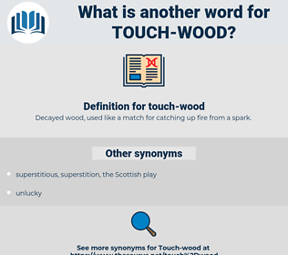 touch-wood, synonym touch-wood, another word for touch-wood, words like touch-wood, thesaurus touch-wood