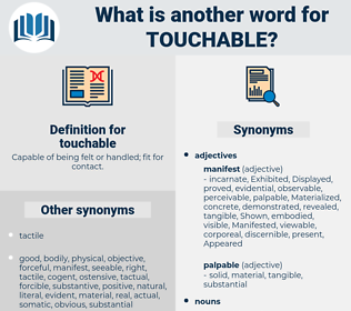 touchable, synonym touchable, another word for touchable, words like touchable, thesaurus touchable