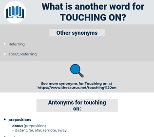 touching on, synonym touching on, another word for touching on, words like touching on, thesaurus touching on