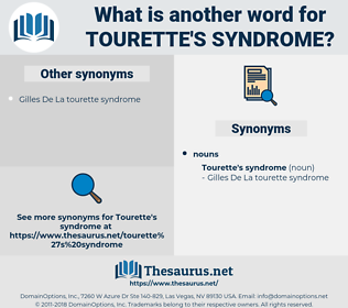 Tourette's Syndrome, synonym Tourette's Syndrome, another word for Tourette's Syndrome, words like Tourette's Syndrome, thesaurus Tourette's Syndrome