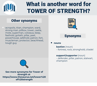 tower of strength, synonym tower of strength, another word for tower of strength, words like tower of strength, thesaurus tower of strength