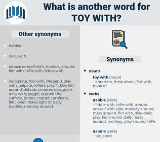 toy with, synonym toy with, another word for toy with, words like toy with, thesaurus toy with