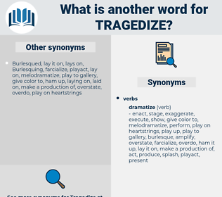 tragedize, synonym tragedize, another word for tragedize, words like tragedize, thesaurus tragedize