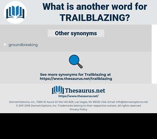 trailblazing, synonym trailblazing, another word for trailblazing, words like trailblazing, thesaurus trailblazing
