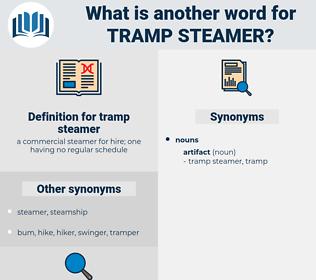 tramp steamer, synonym tramp steamer, another word for tramp steamer, words like tramp steamer, thesaurus tramp steamer