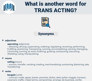 trans-acting, synonym trans-acting, another word for trans-acting, words like trans-acting, thesaurus trans-acting