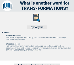 trans-formations, synonym trans-formations, another word for trans-formations, words like trans-formations, thesaurus trans-formations