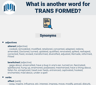 trans formed, synonym trans formed, another word for trans formed, words like trans formed, thesaurus trans formed