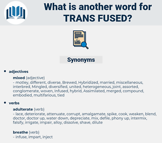 trans fused, synonym trans fused, another word for trans fused, words like trans fused, thesaurus trans fused