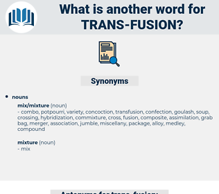 trans fusion, synonym trans fusion, another word for trans fusion, words like trans fusion, thesaurus trans fusion