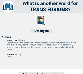 trans fusions, synonym trans fusions, another word for trans fusions, words like trans fusions, thesaurus trans fusions
